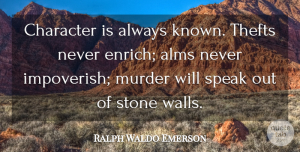 Ralph Waldo Emerson Quote About Wall, Character, Speaks Out: Character Is Always Known Thefts...