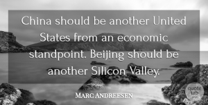 Marc Andreesen Quote About Beijing, Silicon, States, United: China Should Be Another United...