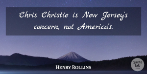 America Quotes, Henry Rollins Quote About America, Jersey, Concern: Chris Christie Is New Jerseys...