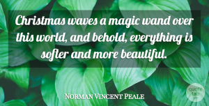 Norman Vincent Peale Quote About Love, Positive, Christmas: Christmas Waves A Magic Wand...