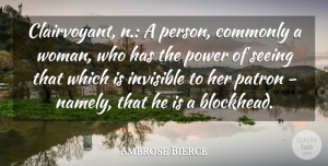 Invisible Quotes, Ambrose Bierce Quote About Atheism, Invisible, Clairvoyant: Clairvoyant N A Person Commonly...