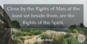 Rights Quotes, Victor Hugo Quote About Men, Rights, Spirit: Close By The Rights Of...