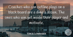 Leadership Quotes, Vince Lombardi Quote About Motivational, Leadership, Football: Coaches Who Can Outline Plays...