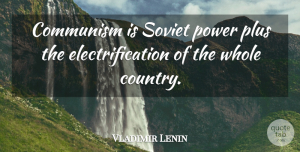 Vladimir Lenin Quote About Country, Power, Socialism: Communism Is Soviet Power Plus...