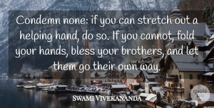 Inspirational Quotes, Swami Vivekananda Quote About Inspirational, Inspiring, Brother: Condemn None If You Can...