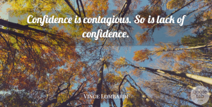 Leadership Quotes, Vince Lombardi Quote About Motivational, Leadership, Confidence: Confidence Is Contagious So Is...