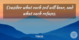 Virgil Quote About Soil, Bears, Refuse: Consider What Each Soil Will...