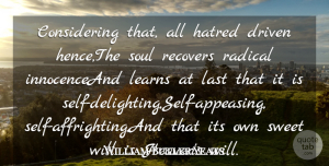Soul Quotes, William Butler Yeats Quote About Driven, Hate, Hatred, Last, Learns: Considering That All Hatred Driven...