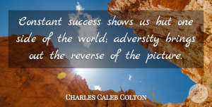 Charles Caleb Colton Quote About Success, Congratulations, Adversity: Constant Success Shows Us But...