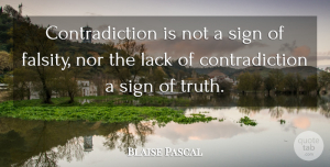 Truth Quotes, Blaise Pascal Quote About Truth, Mathematics, Contradicting: Contradiction Is Not A Sign...