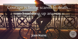 John Wayne Quote About Courage, Veterans Day, Military: Courage Is Being Scared To...