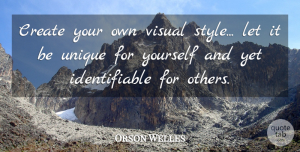 Unique Quotes, Orson Welles Quote About Fashion, Successful, Unique: Create Your Own Visual Style...