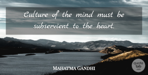 Heart Quotes, Mahatma Gandhi Quote About Love, Peace, Heart: Culture Of The Mind Must...