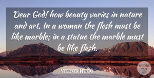 Beauty Quotes, Victor Hugo Quote About Beauty, Art, Flesh: Dear God How Beauty Varies...