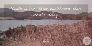 Ovid Quote About Punishment, Bitterness, Delay: Death Is Less Bitter Punishment...