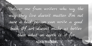 Life Quotes, Alice Walker Quote About Life, Art, Book: Deliver Me From Writers Who...