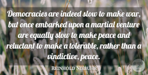 Reinhold Niebuhr Quote About War, Democracy, Venture: Democracies Are Indeed Slow To...