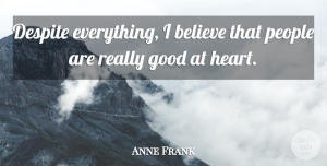 Anne Frank Quote About Inspirational, Hope, Believe: Despite Everything I Believe That...