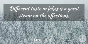 Strain Quotes, George Eliot Quote About British Author, Great, Jokes, Strain, Taste: Different Taste In Jokes Is...