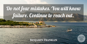 Benjamin Franklin Quote About Inspirational, Courage, Fear: Do Not Fear Mistakes You...