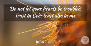 Jesus Christ Quote About God, Trust: Do Not Let Your Hearts...