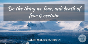Fear Quotes, Ralph Waldo Emerson Quote About Death, Fear: Do The Thing We Fear...