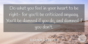 Positivity Quotes, Eleanor Roosevelt Quote About Integrity, Heart, Positivity: Do What You Feel In...