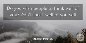 Blaise Pascal Quote About Humble, Humility, Thinking: Do You Wish People To...