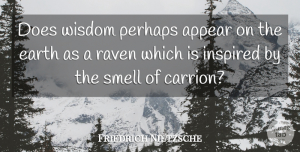 Wisdom Quotes, Friedrich Nietzsche Quote About Wisdom, Ravens, Smell: Does Wisdom Perhaps Appear On...