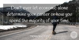 Denis Waitley Quote About Money, Careers, Majority: Dont Ever Let Economic Alone...