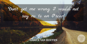 Carice van Houten Quote About undefined: Dont Get Me Wrong I...