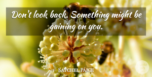 Satchel Paige Quote About Funny, Sports, Baseball: Dont Look Back Something Might...