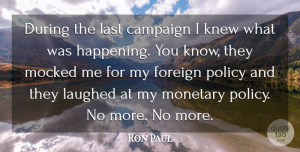 Ron Paul Quote About Lasts, Campaigns, Foreign Policy: During The Last Campaign I...