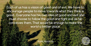 Pope Francis Quote About Moving, Fighting, Thinking: Each Of Us Has A...