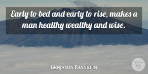 Benjamin Franklin Quote About Wise, Money, 4th Of July: Early To Bed And Early...
