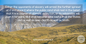 Either Quotes, Abraham Lincoln Quote About Alike, Arrest, Course, Either, Further: Either The Opponents Of Slavery...