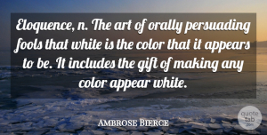 Ambrose Bierce Quote About Art, Color, White: Eloquence N The Art Of...