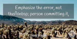 Terri Lonier Quote About Committing, Emphasize: Emphasize The Error Not Theanbsp...