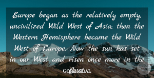 Became Quotes, Gore Vidal Quote About Became, Began, Hemisphere, Relatively, Risen: Europe Began As The Relatively...