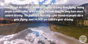 Driving Quotes, Robert Kiyosaki Quote About Death, Die, Drive, Driving, Facts: Even Though The Risks Of...