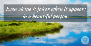 Virgil Quote About Beautiful, Philosophical, Virtue: Even Virtue Is Fairer When...