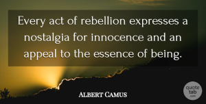 Albert Camus Quote About Essence, Nostalgia, Innocence: Every Act Of Rebellion Expresses...