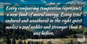 Soul Quotes, William Butler Yeats Quote About Adversity, Temptation, Soul: Every Conquering Temptation Represents A...