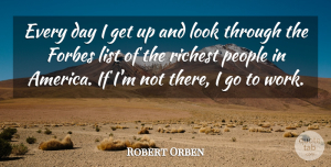 Robert Orben Quote About Inspirational, Funny, Good Morning: Every Day I Get Up...