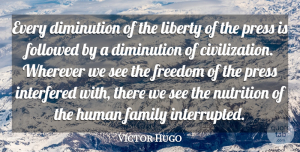 Victor Hugo Quote About Family, Followed, Freedom, Human, Interfered: Every Diminution Of The Liberty...