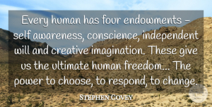Stephen Covey Quote About Change, Encouragement, Freedom: Every Human Has Four Endowments...