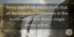James Russell Lowell Quote About Feels, Less, Lovely, Man, Sentiments: Every Man Feels Instinctively That...
