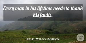 Needs Quotes, Ralph Waldo Emerson Quote About Men, Faults, Needs: Every Man In His Lifetime...