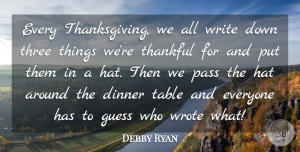 Debby Ryan Quote About Guess, Pass, Table, Thankful, Three: Every Thanksgiving We All Write...