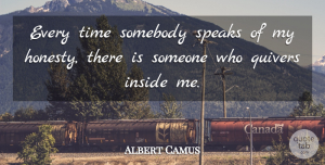 Honesty Quotes, Albert Camus Quote About Honesty, Speak, Quiver: Every Time Somebody Speaks Of...